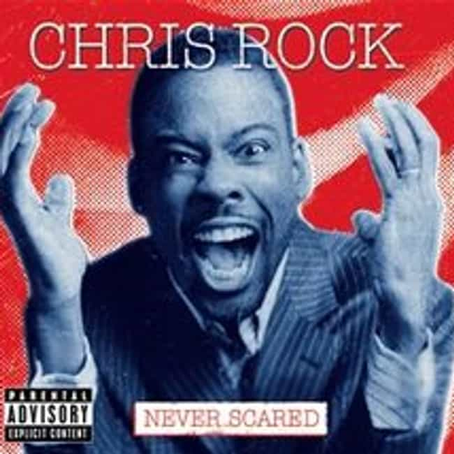 Never Scared is listed (or ranked) 4 on the list The Best Chris Rock Albums of All Time