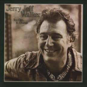 Too Old to Change is listed (or ranked) 8 on the list The Best Jerry Jeff Walker Albums of All Time