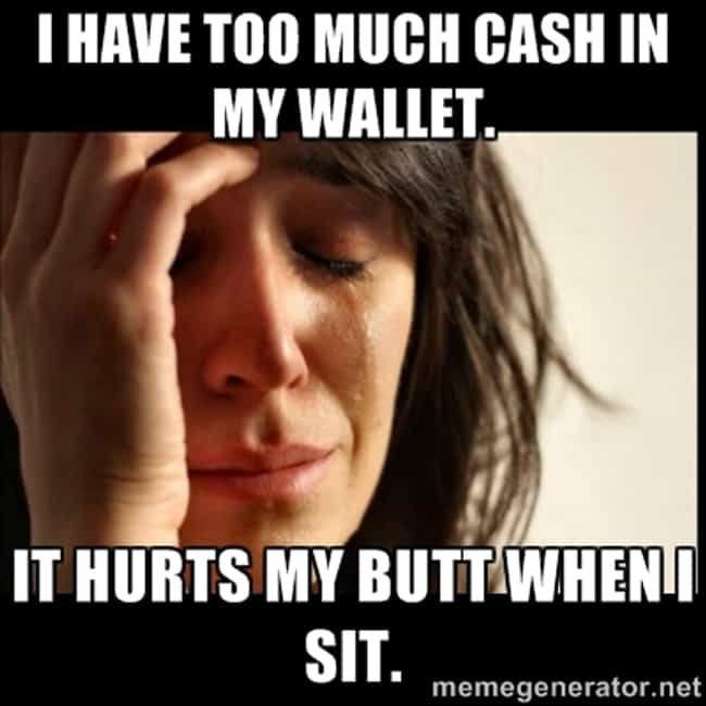 Too Much Money is listed (or ranked) 1 on the list Funny First World Problem Memes