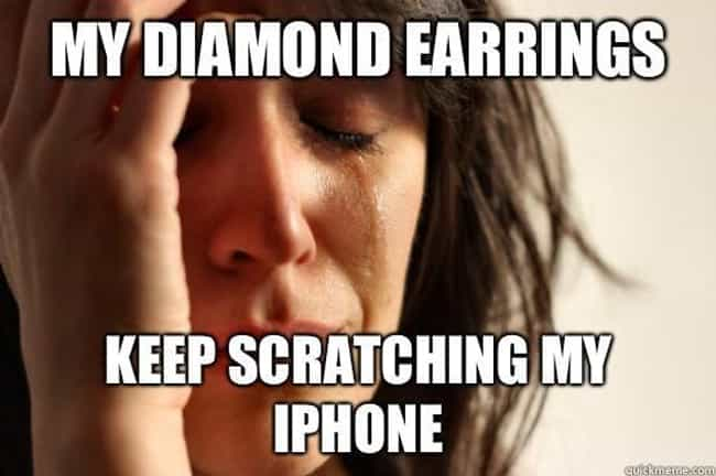 Earring scratching I-phone is listed (or ranked) 3 on the list Funny First World Problem Memes