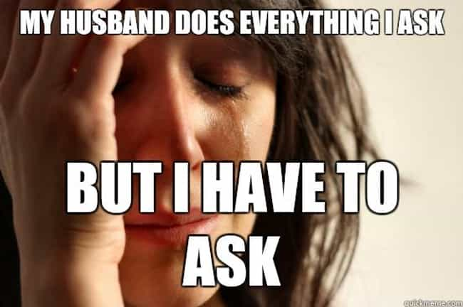 Asking a Husband is listed (or ranked) 4 on the list Funny First World Problem Memes
