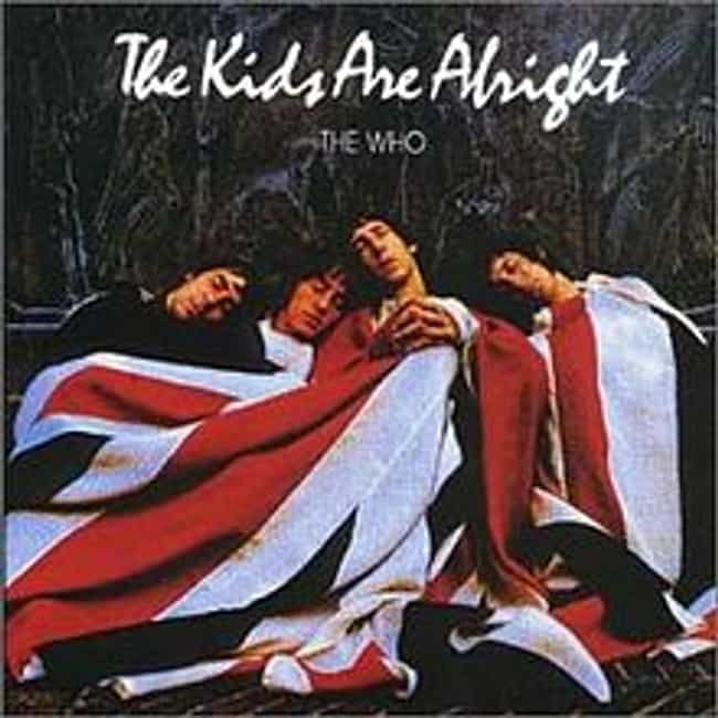 The Kids Are Alright is listed (or ranked) 4 on the list The Best Who Albums of All Time