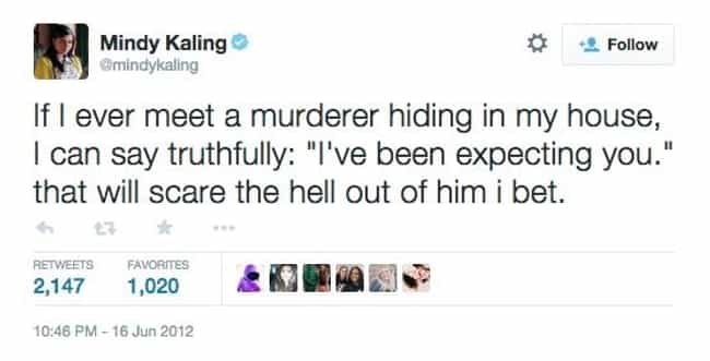 On Murderers is listed (or ranked) 1 on the list 24 of Mindy Kaling's Funniest Tweets of All Time