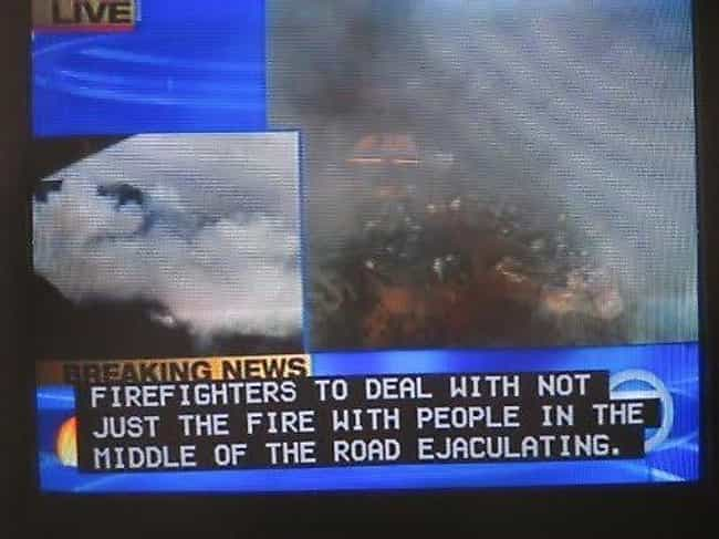 Firefighters Are the Bra... is listed (or ranked) 3 on the list 61 Hilarious Closed Caption FAILs