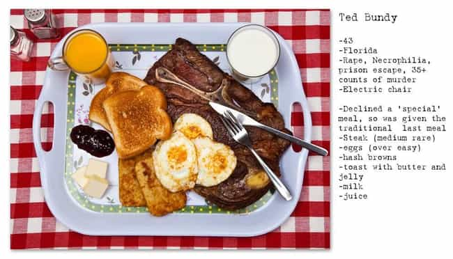 Ted Bundy's Last Meal is listed (or ranked) 4 on the list The Most Elaborate Final Meals In Death Row History