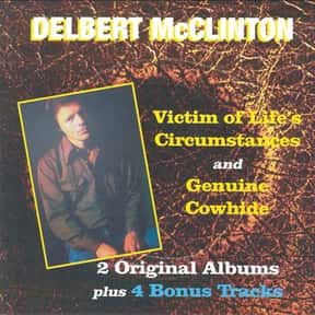 Victim of Life's Circumstances is listed (or ranked) 1 on the list The Best Delbert McClinton Albums of All Time