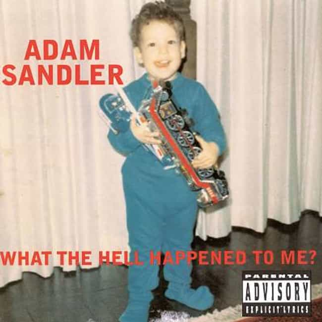 What the Hell Happened to Me? is listed (or ranked) 1 on the list The Best Adam Sandler Albums of All Time