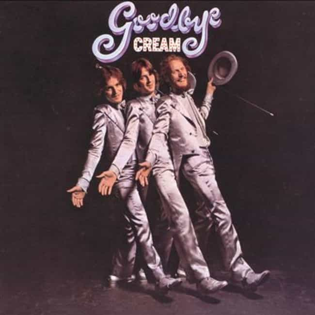 Goodbye is listed (or ranked) 4 on the list The Best Cream Albums of All-Time