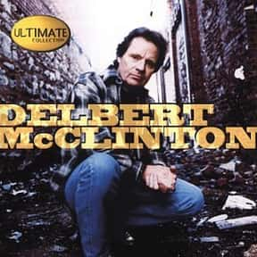 Ultimate Collection is listed (or ranked) 10 on the list The Best Delbert McClinton Albums of All Time