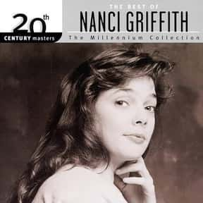 20th Century Masters - The Mil is listed (or ranked) 17 on the list The Best Nanci Griffith Albums of All Time