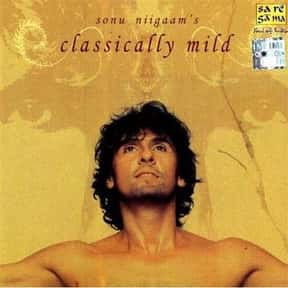 Classically Mild is listed (or ranked) 2 on the list The Best Sonu Nigam Albums of All Time