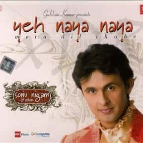 Yeh Naya Naya is listed (or ranked) 11 on the list The Best Sonu Nigam Albums of All Time