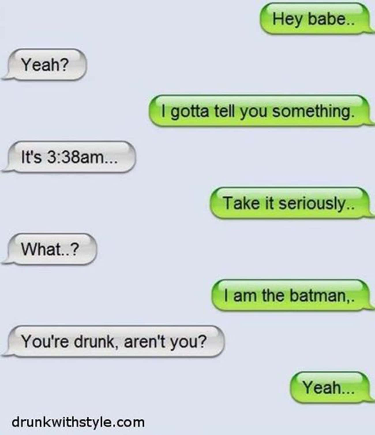 Okay, but What if He Really Wa is listed (or ranked) 2 on the list 17 Drunk Texts You Wish You Got
