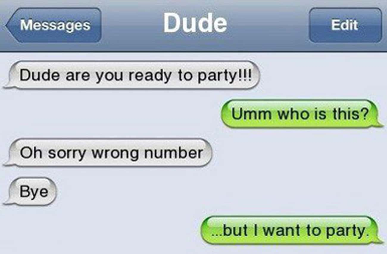 Ready to Party, but Nowhere to is listed (or ranked) 3 on the list 17 Drunk Texts You Wish You Got