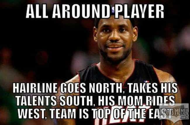 He goes into all directions is listed (or ranked) 2 on the list The Best Lebron James Memes on the Internet