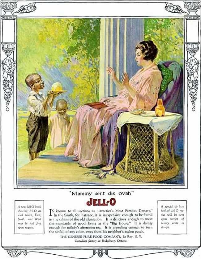Jell-O is listed (or ranked) 11 on the list Vintage Ads That Are Horribly Racist