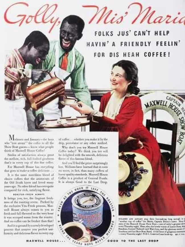 Maxwell House is listed (or ranked) 2 on the list Vintage Ads That Are Horribly Racist