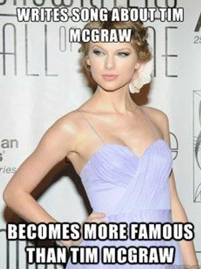 Who's Tim McGraw? Kidding! is listed (or ranked) 1 on the list The Best Taylor Swift Memes of All Time