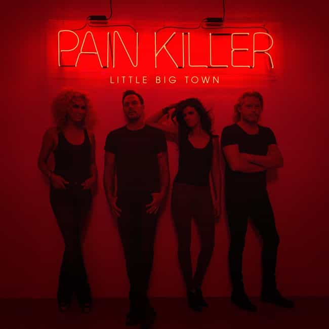 Pain Killer is listed (or ranked) 3 on the list The Best Little Big Town Albums Released So Far