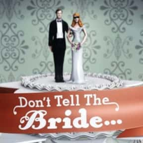 Dont Tell the Bride is listed (or ranked) 14 on the list The Best Wedding Shows in TV History