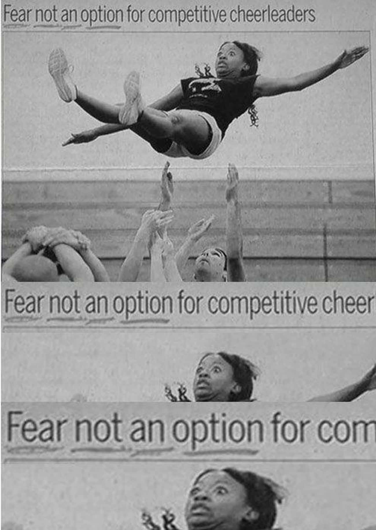 No Fear is listed (or ranked) 2 on the list The Funniest Cheerleader Faces Ever Caught on Camera