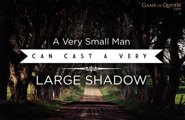A Very Small Man Can Cast a Ve... is listed (or ranked) 4 on the list The Best Game of Thrones Motivational Posters