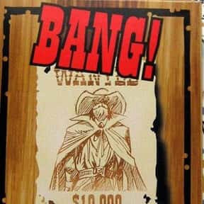 Bang! is listed (or ranked) 8 on the list The Best Board Games For 6-8 Players