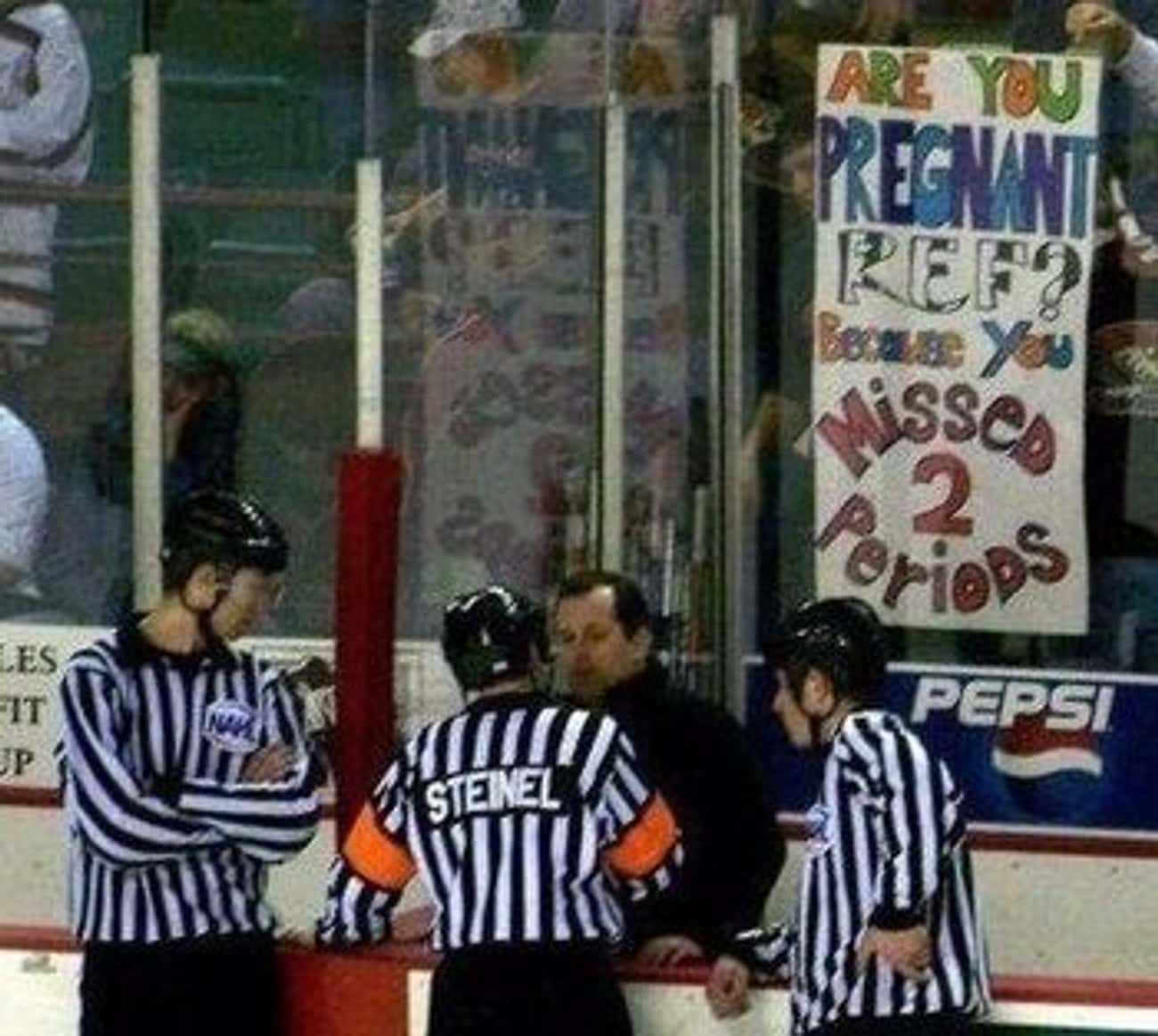 But How Did They Know the Ref  is listed (or ranked) 3 on the list The Funniest Fan Game Day Signs To Inspire You