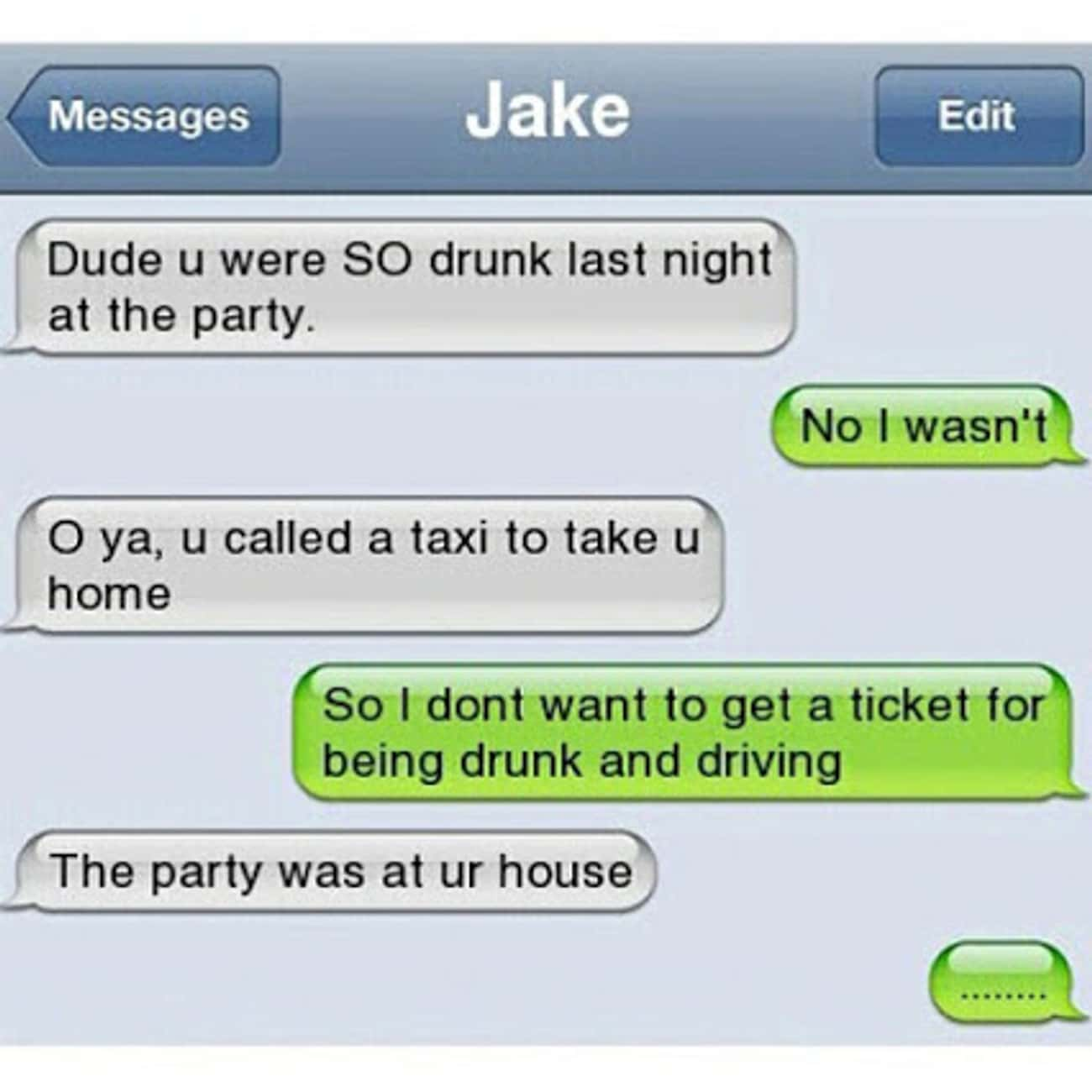 "Better Safe than Sorry, Right? is listed (or ranked) 2 on the list 20 of the Best ""I Wasn't That Drunk"" Texts"