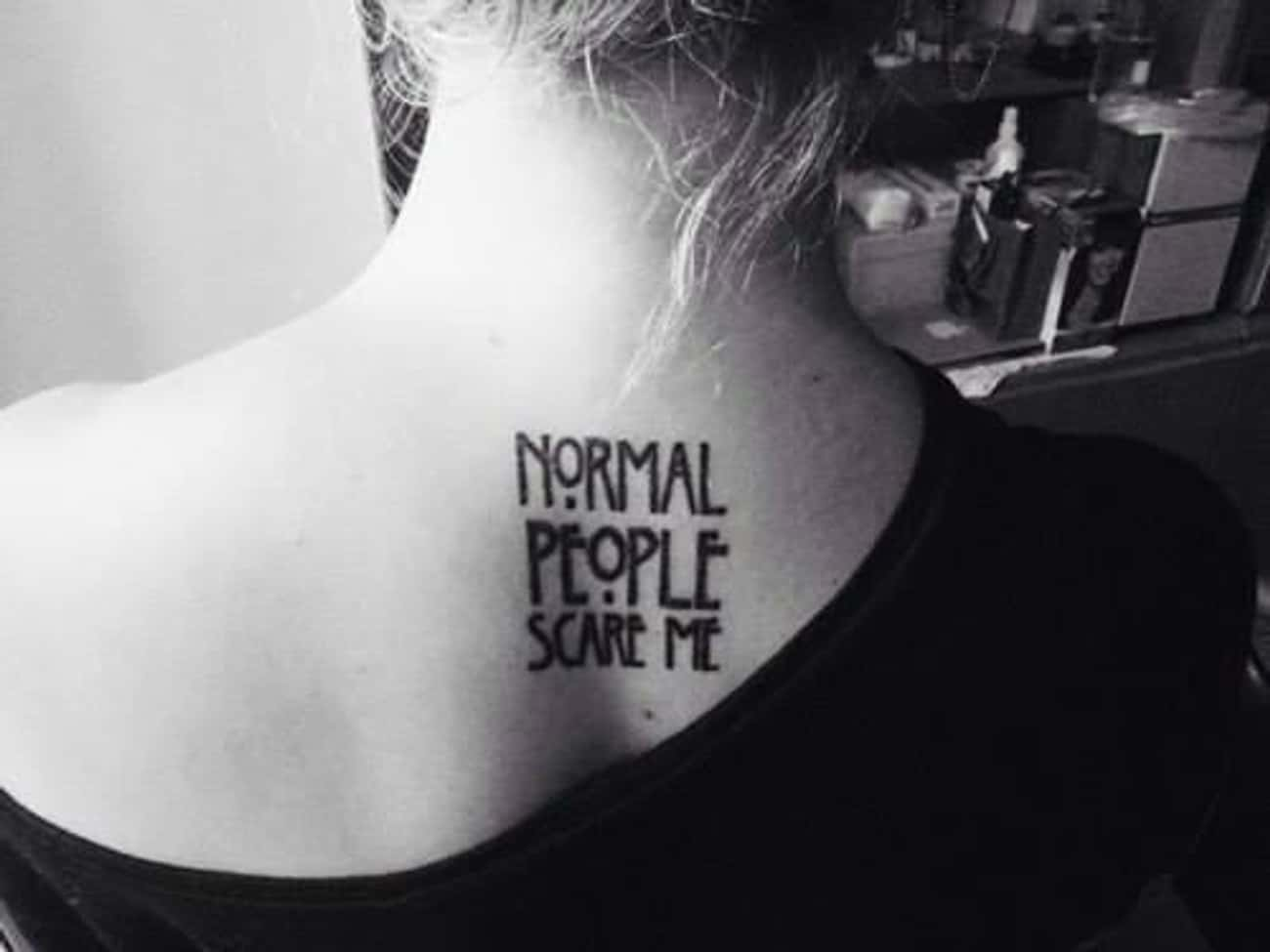 This Quote, Which Will Make Yo is listed (or ranked) 1 on the list 25 Incredible Tattoos Inspired by American Horror Story