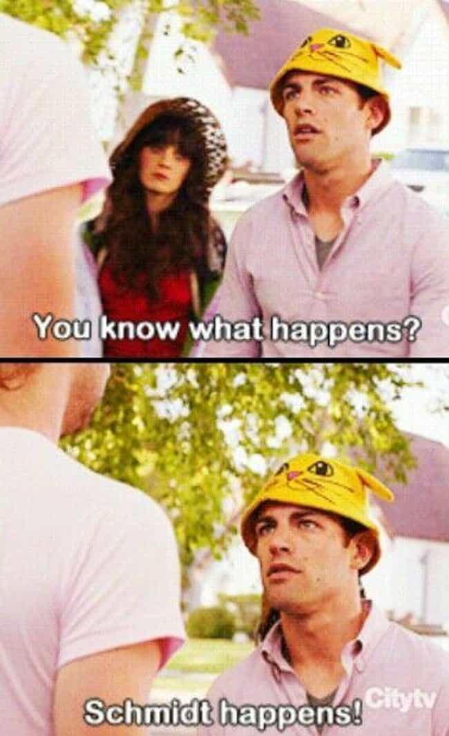 """""""Schmidt Happens!&q... is listed (or ranked) 4 on the list Schmidt's Best One-Liners From 'New Girl'"""