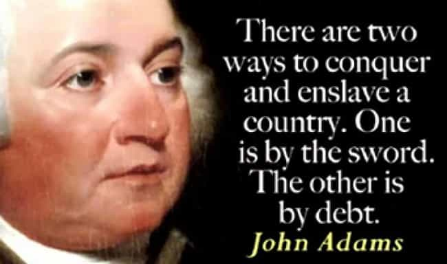 John Adams on Debt is listed (or ranked) 3 on the list Famous US Presidential Quotes That No President Ever Said