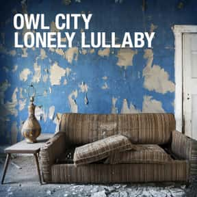Lonely Lullaby Owl City is listed (or ranked) 24 on the list The Best Owl City Songs of All Time