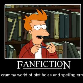 Writing Fan Fiction is listed (or ranked) 8 on the list The Nerdiest Things That Will Never Be Cool