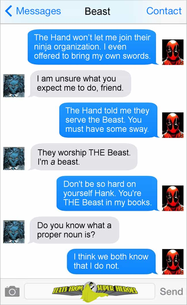Deadpool's Greatest Neme... is listed (or ranked) 5 on the list The Funniest Texts From Deadpool
