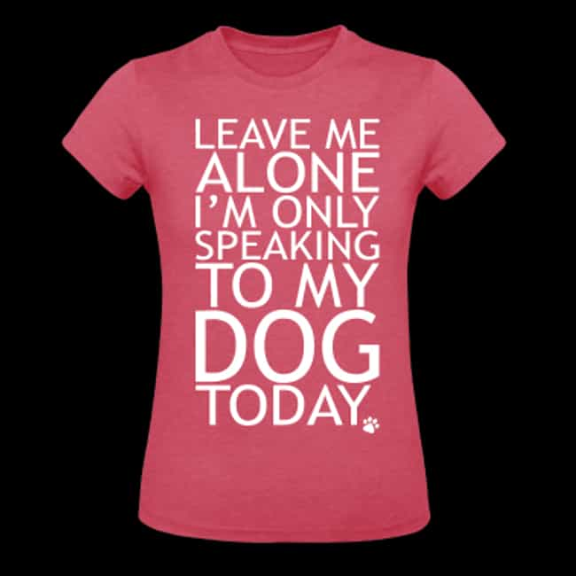 Only Speaking to My Dog ... is listed (or ranked) 4 on the list Gifts for People Who Love Their Dogs