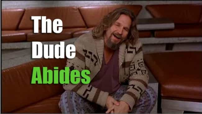 """""""The Dude abides."""" is listed (or ranked) 2 on the list The Best One-Liners from Coen Brothers Movies"""