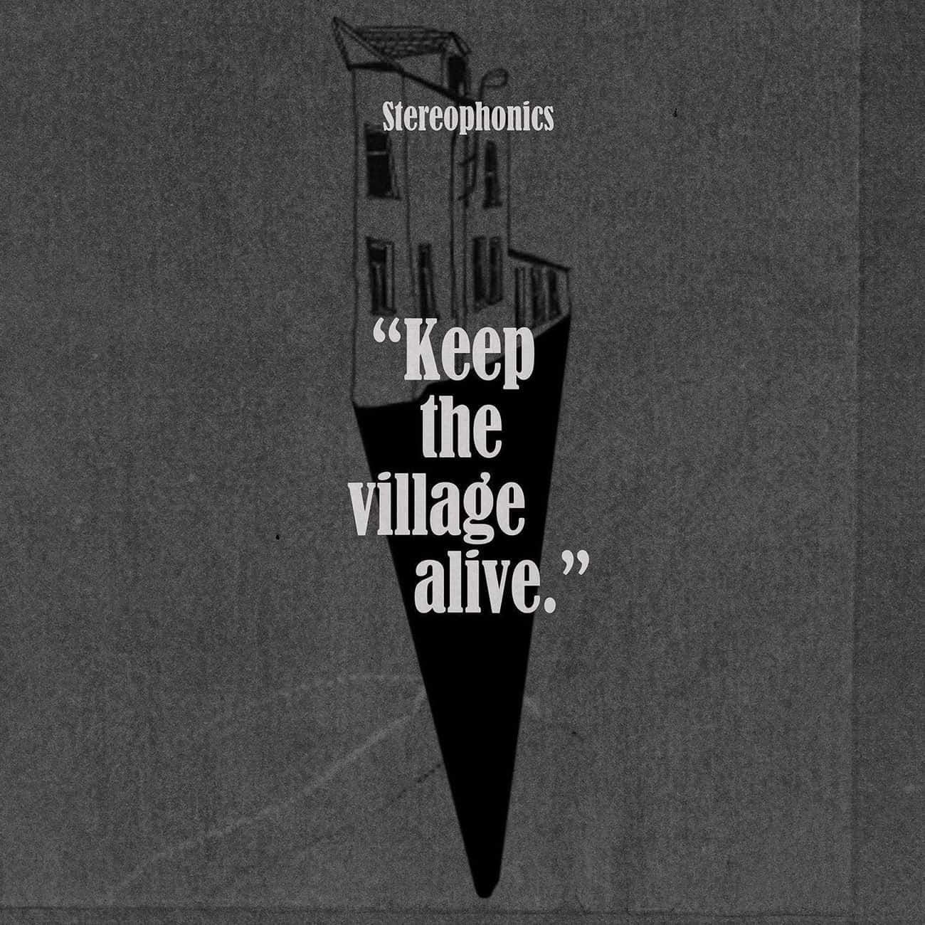 Keep the Village Alive is listed (or ranked) 4 on the list The Best Stereophonics Albums of All-Time