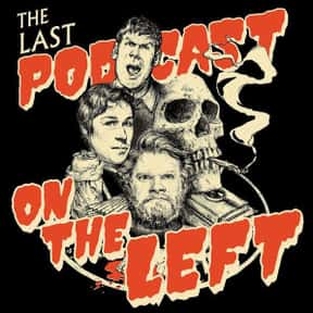 Last Podcast on the Left is listed (or ranked) 4 on the list The Best Current Podcasts