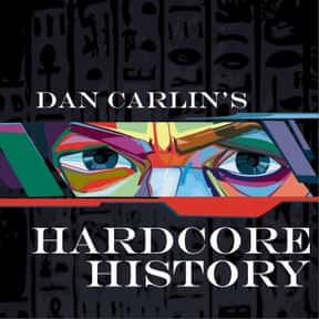 Dan Carlin's Hardcore History is listed (or ranked) 6 on the list The Best Current Podcasts