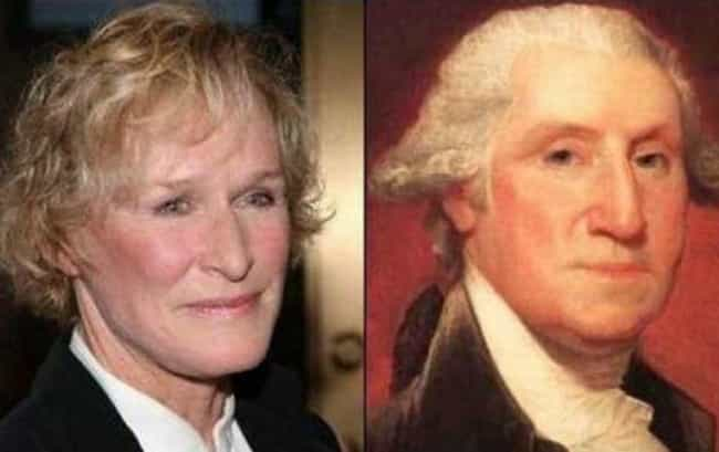 Glenn Close and George Washing... is listed (or ranked) 8 on the list Female Celebrities Who REALLY Look Like Male Celebrities