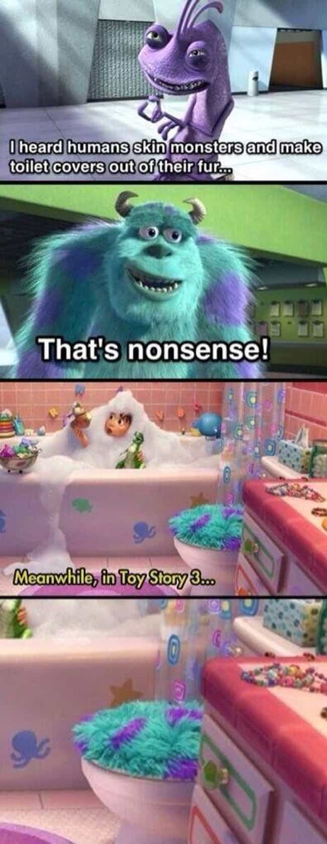 Sulley Was Murdered and Turned... is listed (or ranked) 1 on the list Adult Jokes You Never Noticed in Monsters, Inc.