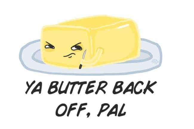 You Butter Believe It is listed (or ranked) 2 on the list Food Puns Too Clever for Their Own Good