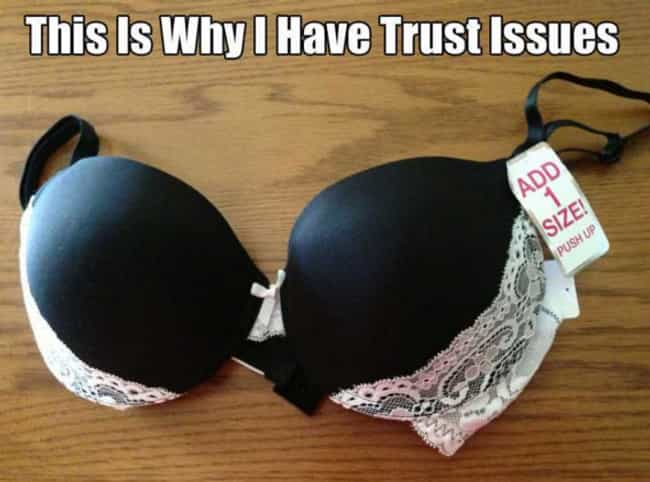 That's Not Cool, Bra is listed (or ranked) 1 on the list 25 Reasons Why You Have Trust Issues