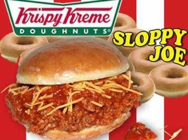 Krispy Kreme's Sloppy Joe is listed (or ranked) 2 on the list Food Creations That Prove Food Science Has Gone Too Far