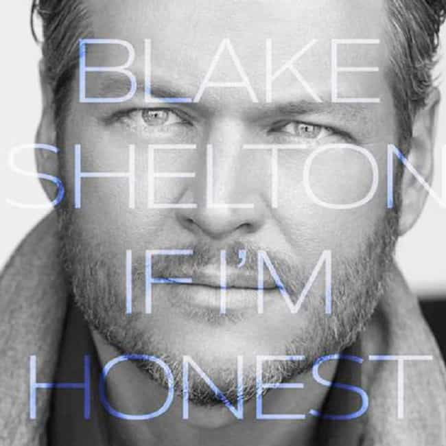 If I'm Honest is listed (or ranked) 3 on the list The Best Blake Shelton Albums of All Time