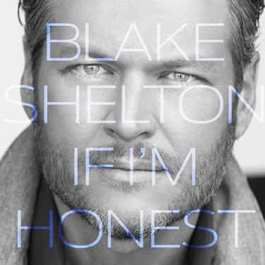 If I'm Honest is listed (or ranked) 2 on the list The Best Blake Shelton Albums of All Time