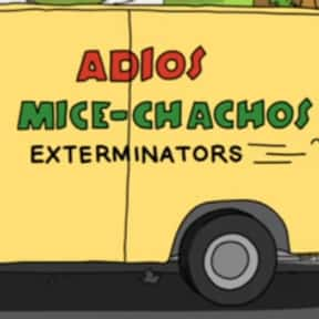 Adios Mice-Chachos Exterminato is listed (or ranked) 21 on the list Every Single Exterminator Van Pun on Bob's Burgers So Far
