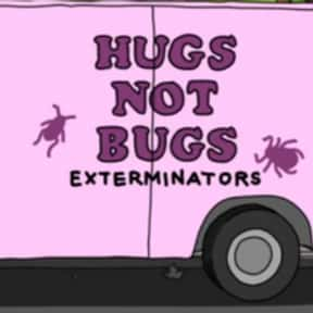 Hugs Not Bugs Exterminators is listed (or ranked) 13 on the list Every Single Exterminator Van Pun on Bob's Burgers So Far