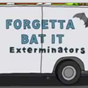 Forgetta Bat It Exterminators is listed (or ranked) 15 on the list Every Single Exterminator Van Pun on Bob's Burgers So Far